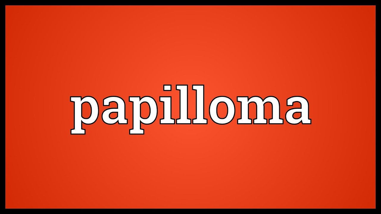 papillomas meaning condilomii ung